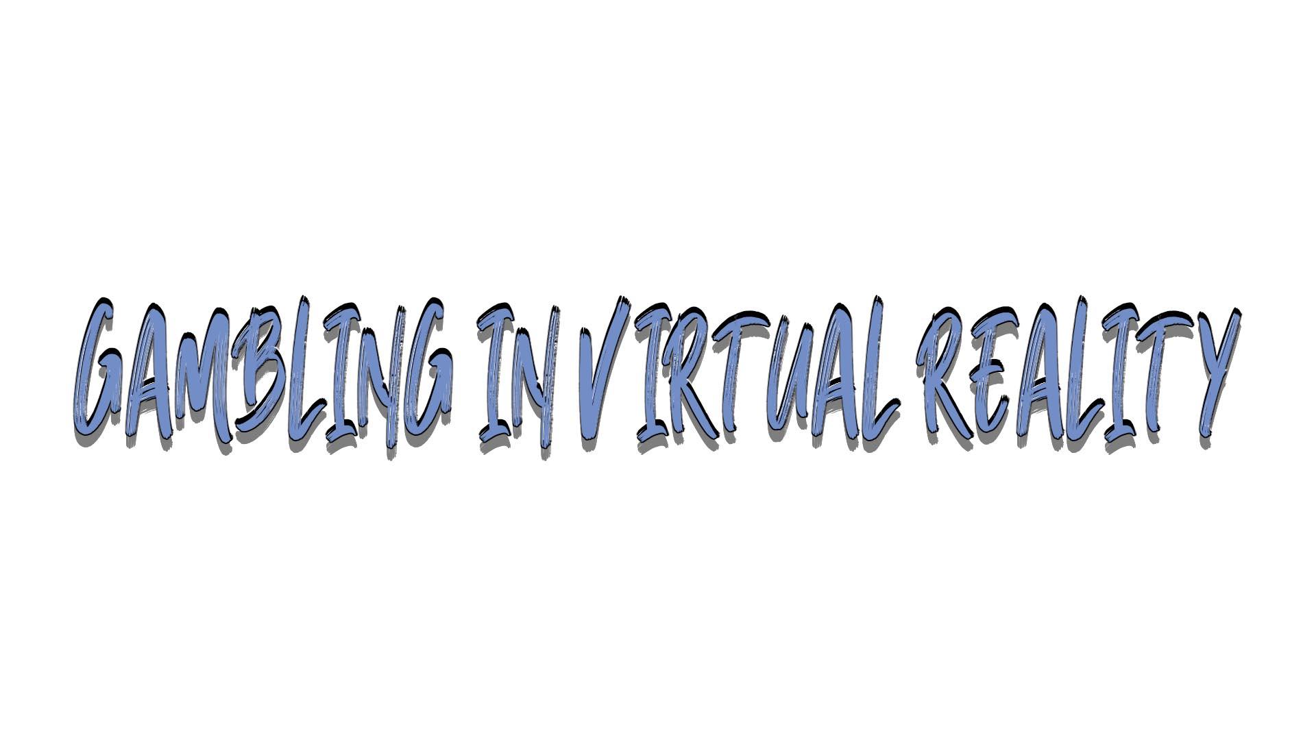 Gambling in virtual reality
